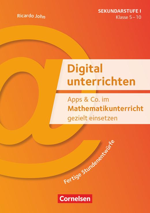 Digital unterrichten - Apps & Co. im Mathematikunterricht gezielt einsetzen - Fertige Stundenentwürfe - Kopiervorlagen - Klasse 5-10