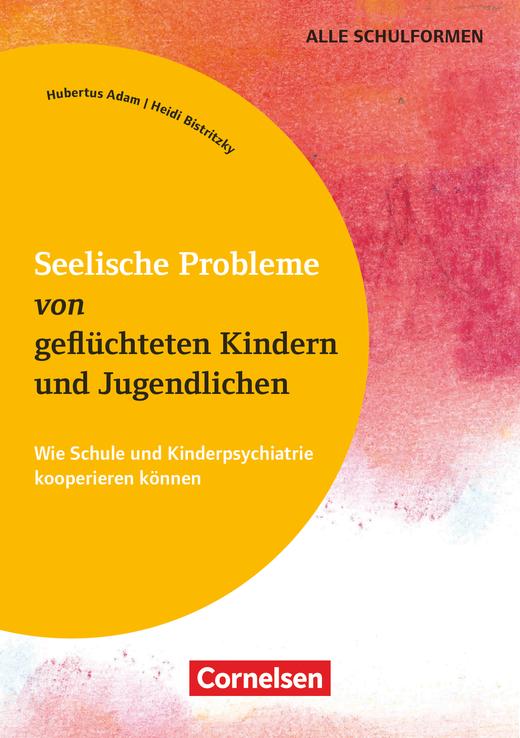 Seelische Probleme von geflüchteten Kindern und Jugendlichen - Wie Schule und Kinderpsychiatrie kooperieren können - Buch
