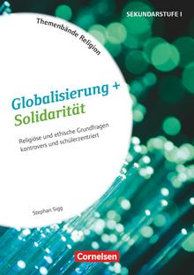 Themenbände Religion und Ethik - Globalisierung + Solidarität - Kopiervorlagen - Klasse 5-10