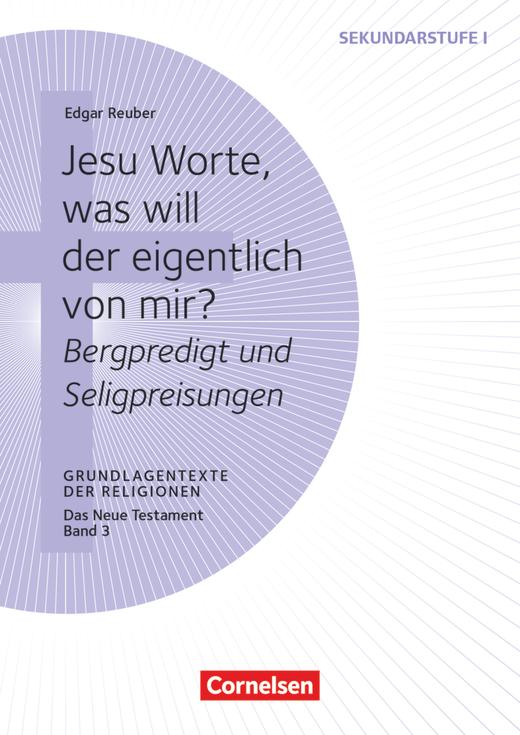 Grundlagentexte der Religionen - Jesu Worte, was will der eigentlich von mir? - Bergpredigt und Seligpreisungen - Das Neue Testament, Bd. 3 - Kopiervorlagen