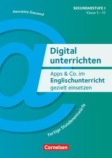 Digital unterrichten - Apps & Co. im Englischunterricht gezielt einsetzen (3. Auflage) - Fertige Stundenentwürfe - Kopiervorlagen - Klasse 5-10