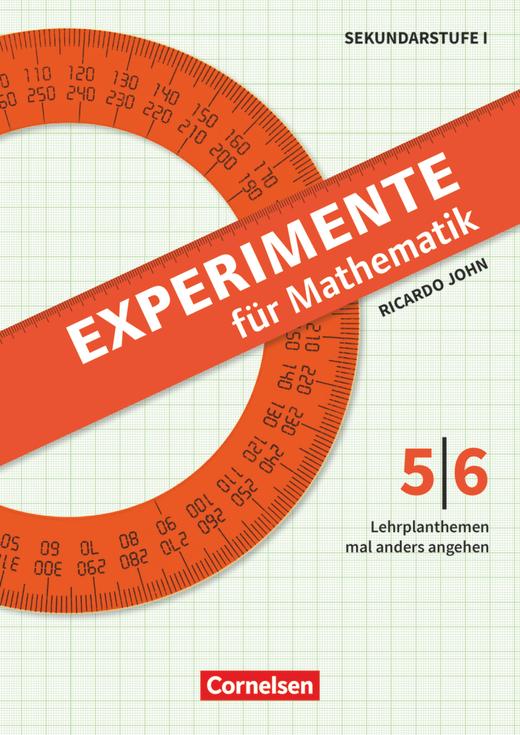 Experimente für Mathematik - Klasse 5/6 - Lehrplanthemen mal anders angehen - Kopiervorlagen