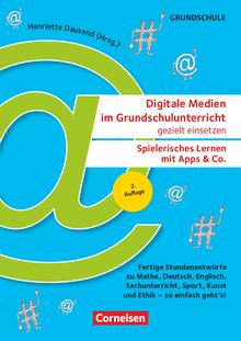 Digitale Medien im Grundschulunterricht gezielt einsetzen - Spielerisch lernen mit Apps & Co. (2. Auflage) - Fertige Stundenentwürfe zu Deutsch, Mathe, Englisch, Sachunterricht, Kunst, Sport und Ethik - so einfach geht's! - Kopiervorlagen