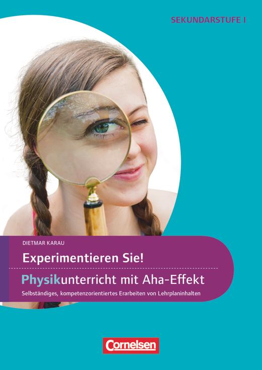 Experimente für Naturwissenschaften - Experimentieren Sie! Physikunterricht mit Aha-Effekt - Selbstständiges, kompetenzorientiertes Erarbeiten von Lehrplaninhalten - Kopiervorlagen - 5.-10. Klasse