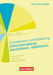 Grundwissen Lehrerbildung - Unterricht planen, durchführen, reflektieren - Praxisorientierung, Fallbeispiele, Reflexionsaufgaben - Buch