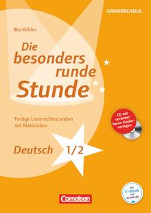Die besonders runde Stunde - Grundschule - Deutsch - Klasse 1/2 - Fertige Unterrichtsstunden mit Materialien - Kopiervorlagen mit CD-ROM