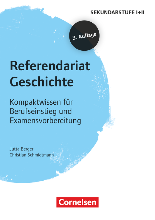 Referendariat Sekundarstufe I + II - Geschichte (3. Auflage) - Kompaktwissen für Berufseinstieg und Examensvorbereitung - Buch mit Materialien über Webcode