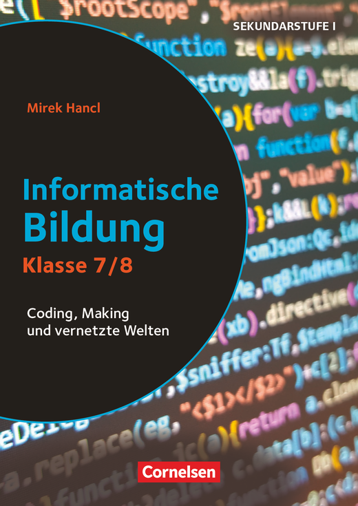 Informatik unterrichten - Coding, Making und vernetzte Welten - Kopiervorlagen - Klasse 7/8