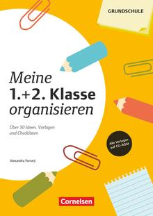 Meine Klasse organisieren - Meine 1./2. Klasse organisieren (4., überarbeitete Auflage) - Über 50 Ideen, Vorlagen und Checklisten - Kopiervorlagen mit CD-ROM