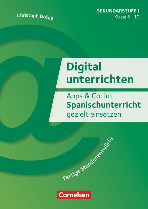 Digital unterrichten - Apps & Co. im Spanischunterricht gezielt einsetzen - Fertige Stundenentwürfe - Kopiervorlagen - Klasse 5-10