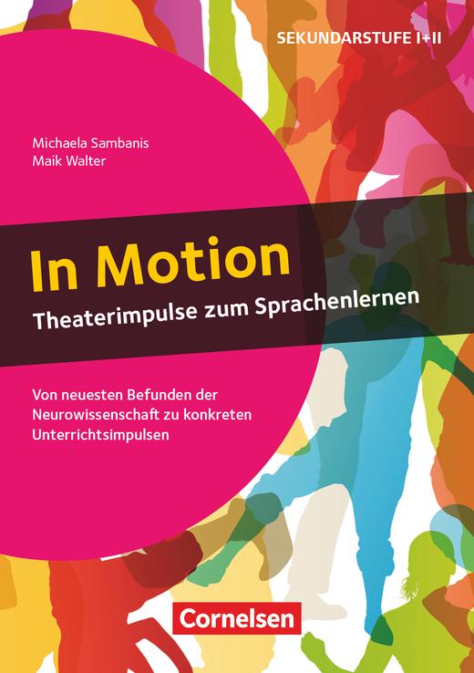 Neurowissenschaftliche Impulse - In Motion - Theaterimpulse zum Sprachenlernen (2. Auflage) - Von neuesten Befunden der Neurowissenschaft zu konkreten Unterrichtsimpulsen - Buch