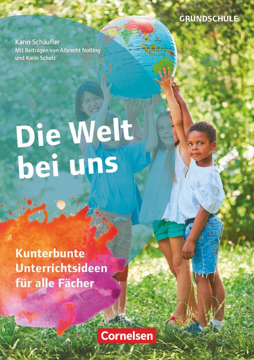 Themenhefte Grundschule - Die Welt bei uns - Kunterbunte Unterrichtsideen für alle Fächer