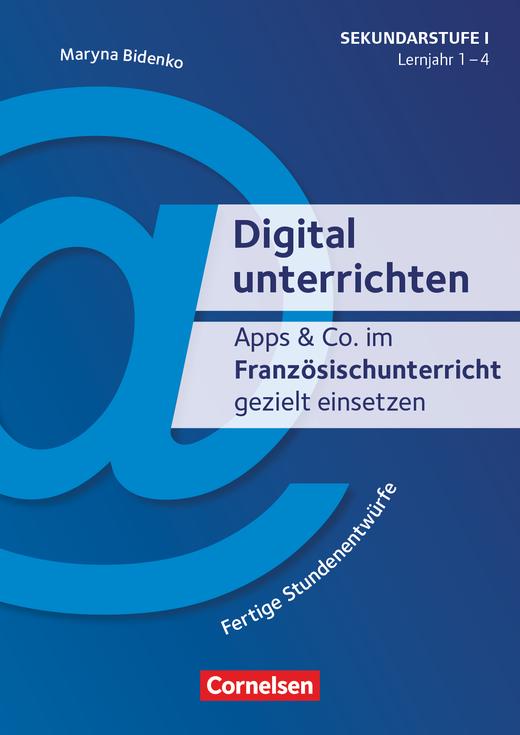 Digital unterrichten - Apps & Co. im Französischunterricht gezielt einsetzen - Fertige Stundenentwürfe - Kopiervorlagen - 1.-4. Lernjahr