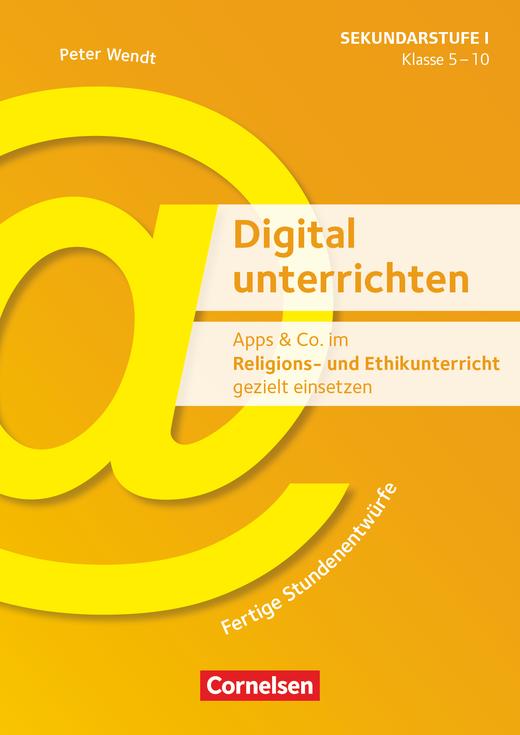 Digital unterrichten - Apps & Co. im Religions- und Ethikunterricht gezielt einsetzen - Fertige Stundenentwürfe - Kopiervorlagen - Klasse 5-10