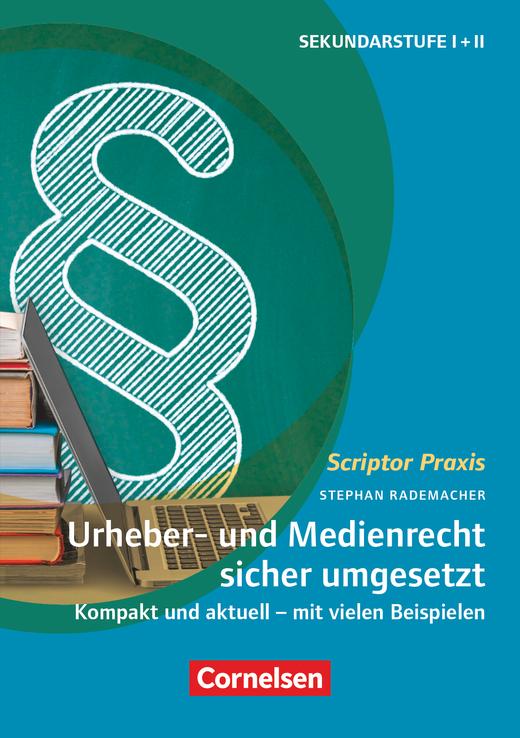Scriptor Praxis - Urheber- und Medienrecht sicher umgesetzt im Schulalltag - Kompakt und aktuell - mit vielen Beispielen - Buch