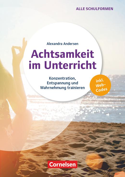 Achtsamkeit im Unterricht - Konzentration, Entspannung und Wahrnehmung trainieren - Buch mit Kopiervorlagen und Audio-Material