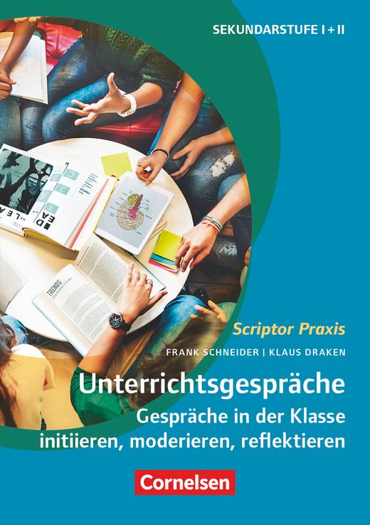 Scriptor Praxis - Unterrichtsgespräche - Gespräche in der Klasse initiieren, moderieren, reflektieren - Buch
