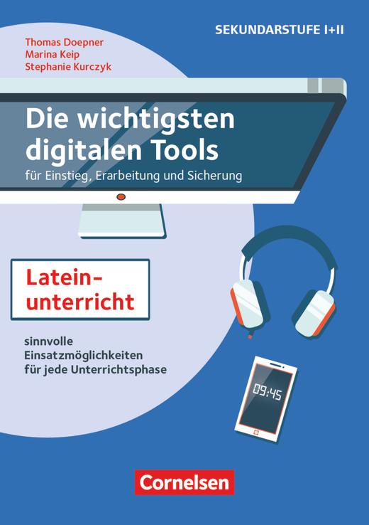 Die wichtigsten digitalen Tools - Im Lateinunterricht - Sinnvolle Einsatzmöglichkeiten für jede Unterrichtsphase - Methoden