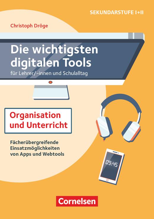 Die wichtigsten digitalen Tools - Organisation und Unterricht - für Lehrer*innen und Schulalltag - FächerübergreifendeEinsatzmöglichkeiten von Apps und Webtools - Buch