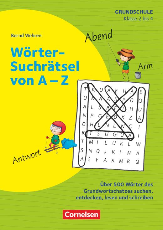 Rätseln und Üben in der Grundschule - Wörter-Suchrätsel von A-Z - Über 500 Wörter des Grundwortschatzes suchen, entdecken, lesen und schreiben - Kopiervorlagen - Klasse 2/3