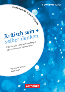 Themenbände Religion und Ethik - Kritisch sein + selber denken - Kopiervorlagen - Klasse 5-10