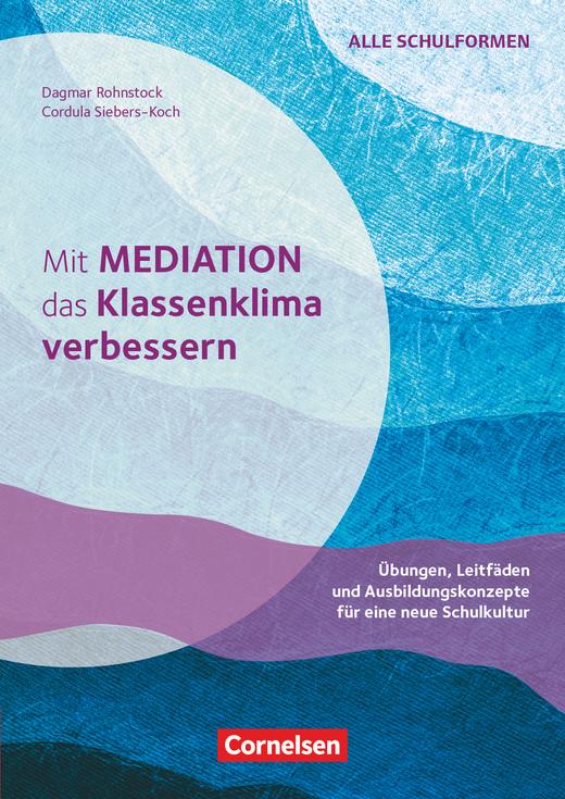 Mit Mediation das Klassenklima verbessern - Übungen, Leitfäden und Ausbildungskonzepte für eine neue Schulkultur - Buch mit Kopiervorlagen