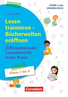 Stark in der Grundschule - Lesen trainieren - Bücherwelten eröffnen - Differenzierender Leseunterricht in der Praxis - Buch - Klasse 1-4