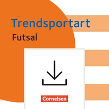 Trendsport zum sofort Loslegen - Fertige Unterrichtsreihen in Anlehnung an die Trendsportart Futsal ab Klasse 5 - Kopiervorlagen als PDF