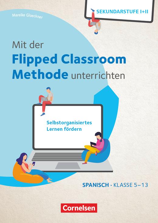 Mit der Flipped Classroom-Methode unterrichten - Buch mit Kopiervorlagen - Klasse 5-13