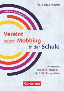 Vereint gegen Mobbing in der Schule - Vorbeugen, erkennen, handeln - die 360°-Perspektive - Ratgeber