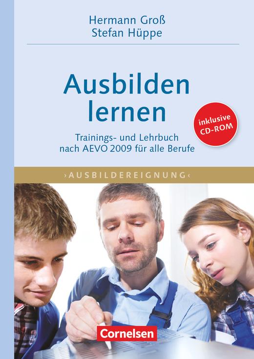 Trainerkompetenz - Ausbilden lernen - Trainings- und Lehrbuch nach  AEVO 2009 für alle Berufe mit CD-ROM - Fachbuch