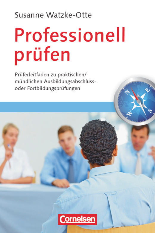 Trainerkompetenz - Professionell prüfen - Prüferleitfaden zu praktischen/mündlichen Ausbildungsabschluss- oder Fortbildungsprüfungen - Fachbuch