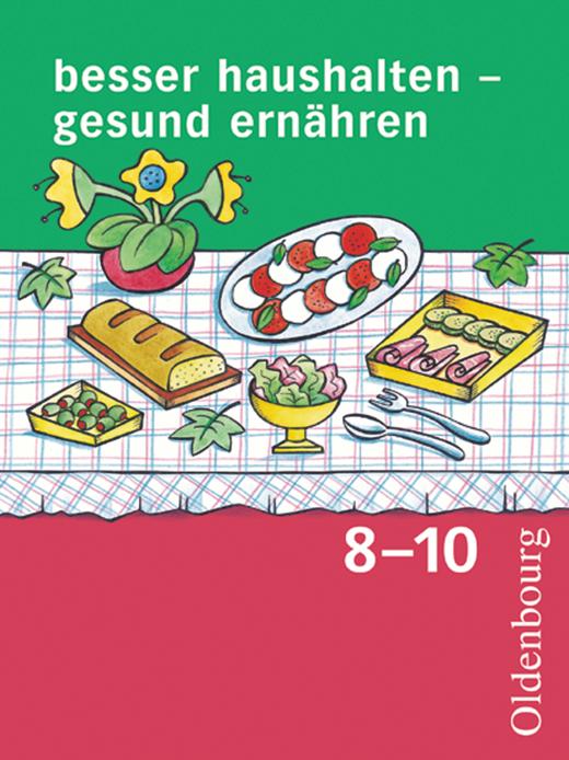 Besser haushalten - gesund ernähren - Schülerbuch - 8.-10. Schuljahr