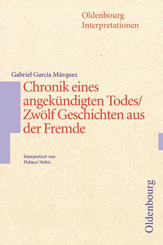 Oldenbourg Interpretationen - Chronik eines angekündigten Todes / Geschichten aus der Fremde - Band 102