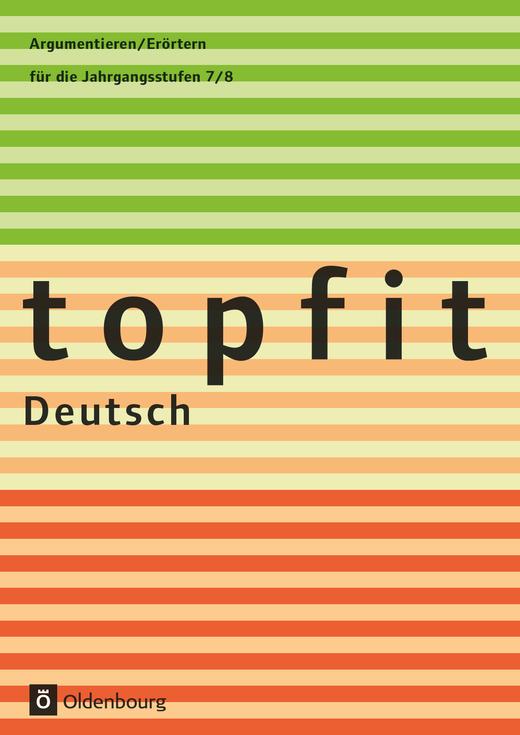 Topfit Deutsch - Argumentieren/Erörtern - Arbeitsheft mit Lösungen - 7./8. Jahrgangsstufe