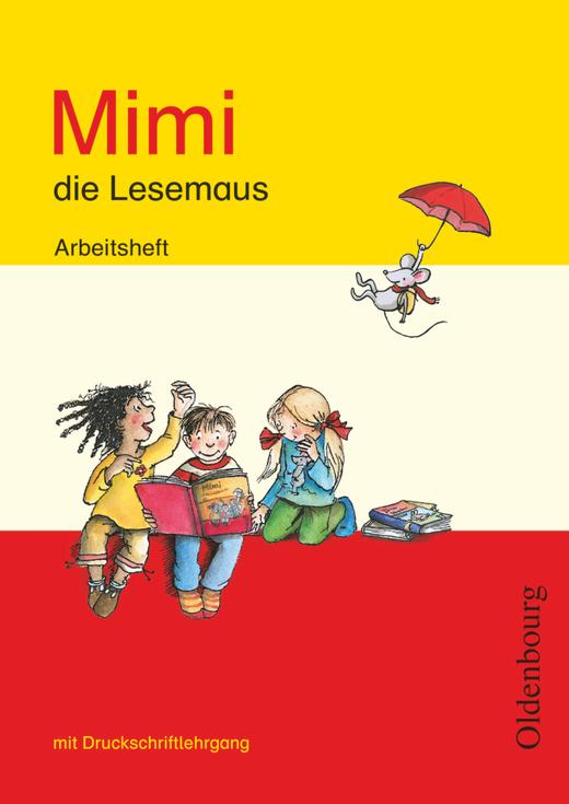 Mimi, die Lesemaus - Arbeitsheft mit Druckschriftlehrgang