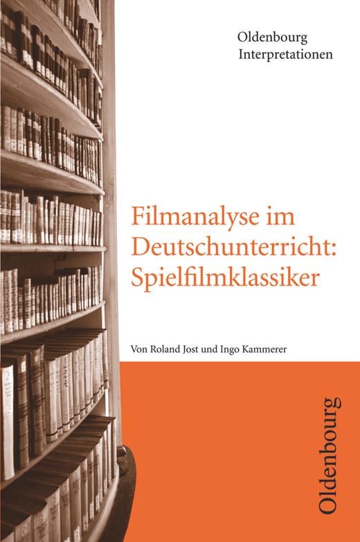 Oldenbourg Interpretationen - Filmanalyse im Deutschunterricht: Spielfilmklassiker - Band 113