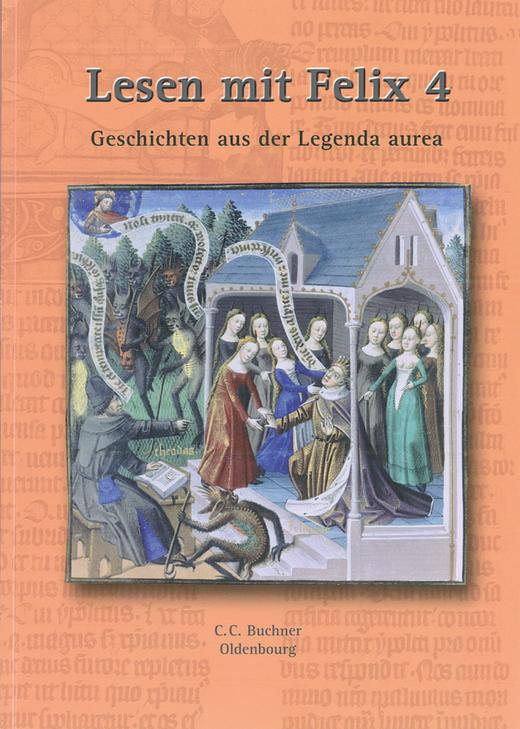 Latein mit Felix - Lesen mit Felix - Geschichten aus der Legenda aurea - Lektüre - Band 4