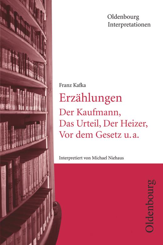 Oldenbourg Interpretationen - Franz Kafka, Erzählungen - Neubearbeitung - Der Kaufmann, Das Urteil, Der Heizer, Vor dem Gesetz u.a. - Band 18