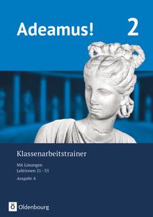 Adeamus! - Klassenarbeitstrainer 2 mit Lösungsbeileger
