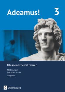 Adeamus! - Klassenarbeitstrainer 3 mit Lösungsbeileger