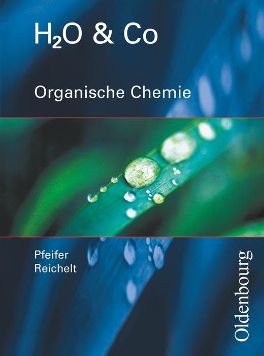 H2O & Co - Organische Chemie - Schülerbuch - Gruppen 9/I (Teil 2), 10/I, 10/II und III