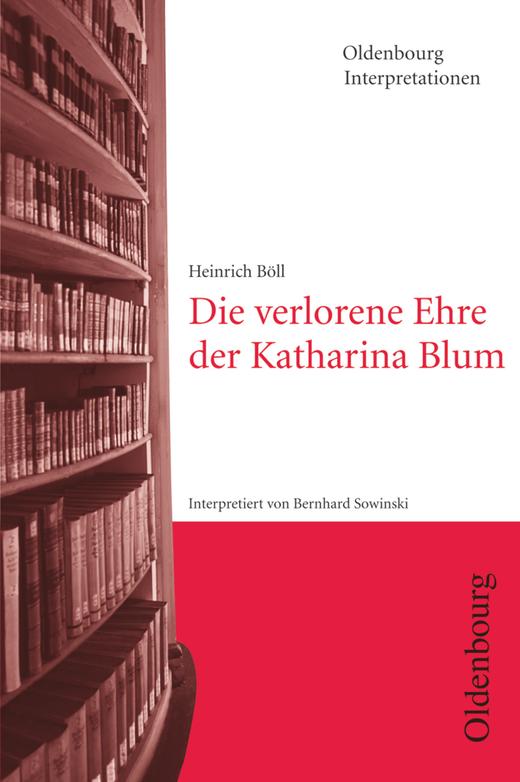 Oldenbourg Interpretationen - Die verlorene Ehre der Katharina Blum - Band 67