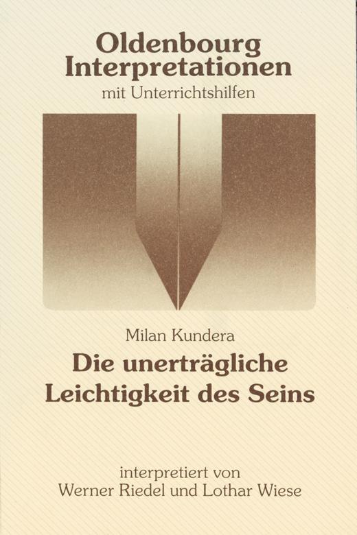 Oldenbourg Interpretationen - Die unerträgliche Leichtigkeit des Seins - Band 75