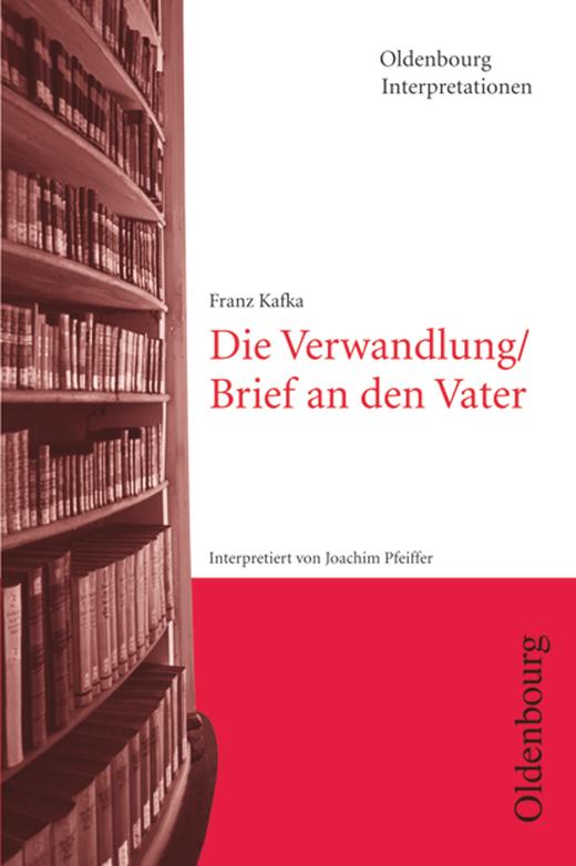 Oldenbourg Interpretationen - Die Verwandlung / Brief an den Vater - Band 91