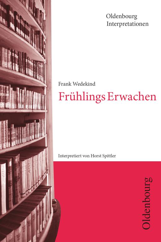 Oldenbourg Interpretationen - Frühlings Erwachen - Band 94