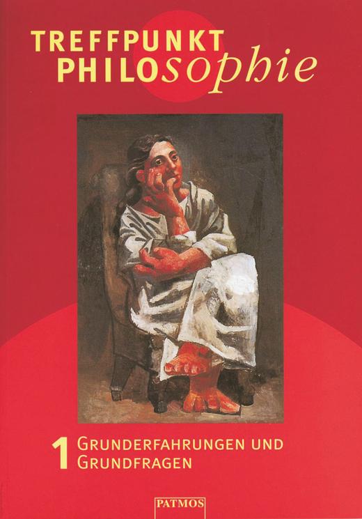 Treffpunkt Philosophie - Grunderfahrungen und Grundfragen - Band 1