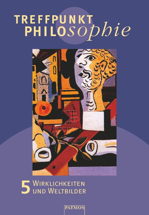 Treffpunkt Philosophie - Wirklichkeiten und Weltbilder - Band 5