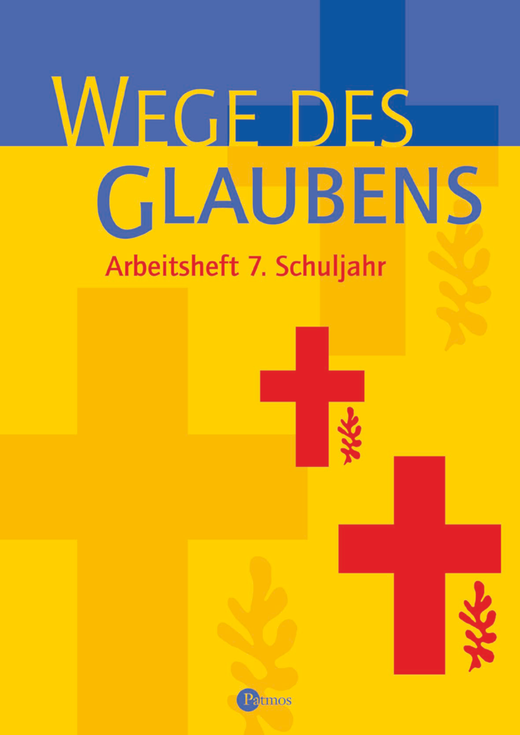 Religion Sekundarstufe I - Wege des Glaubens - Arbeitsheft - 7. Schuljahr
