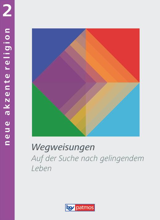 Neue Akzente Religion - Wegweisungen - Auf der Suche nach gelingendem Leben - Schülerbuch - Band 2